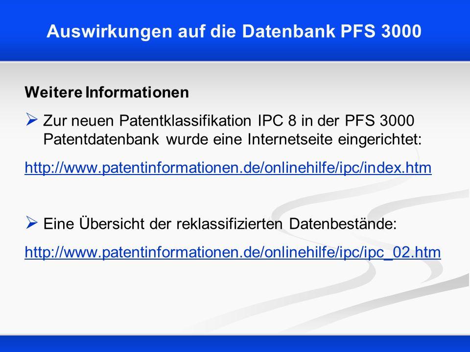 Auswirkungen auf die Datenbank PFS 3000 Weitere Informationen Zur neuen Patentklassifikation IPC 8 in der PFS 3000 Patentdatenbank wurde eine Internet