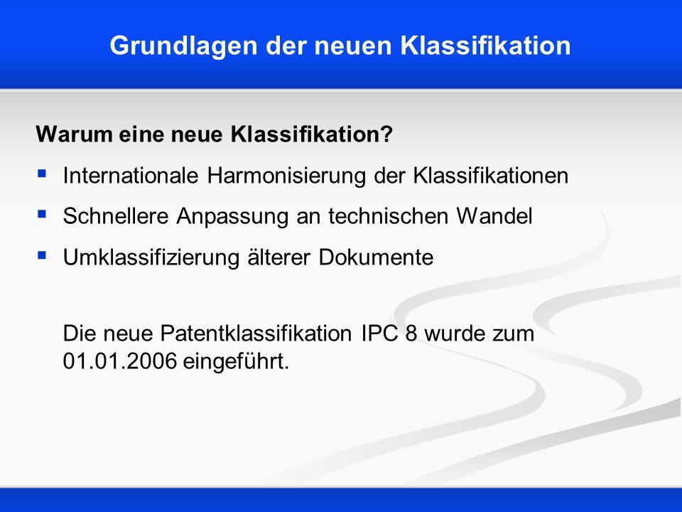 Grundlagen der neuen Klassifikation Warum eine neue Klassifikation? Internationale Harmonisierung der Klassifikationen Schnellere Anpassung an technis