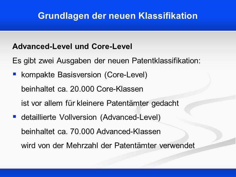 Grundlagen der neuen Klassifikation Advanced-Level und Core-Level Es gibt zwei Ausgaben der neuen Patentklassifikation: kompakte Basisversion (Core-Le