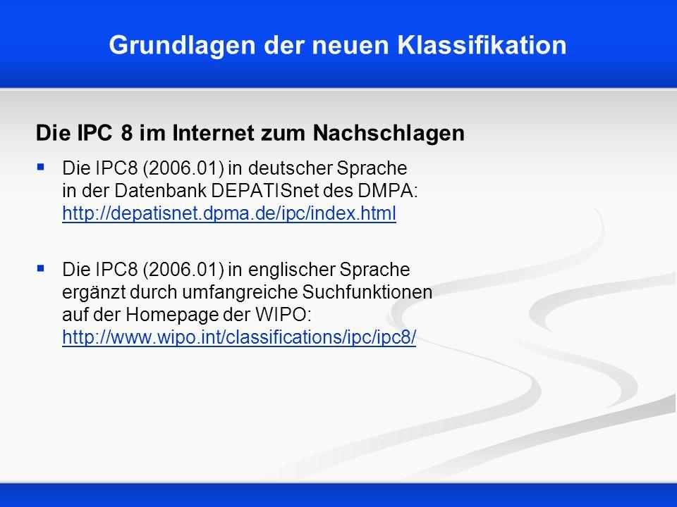 Grundlagen der neuen Klassifikation Die IPC 8 im Internet zum Nachschlagen Die IPC8 (2006.01) in deutscher Sprache in der Datenbank DEPATISnet des DMP