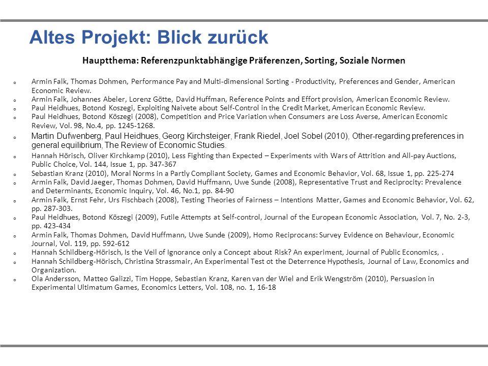 Altes Projekt: Blick zurück Hauptthema: Referenzpunktabhängige Präferenzen, Sorting, Soziale Normen o Armin Falk, Thomas Dohmen, Performance Pay and M
