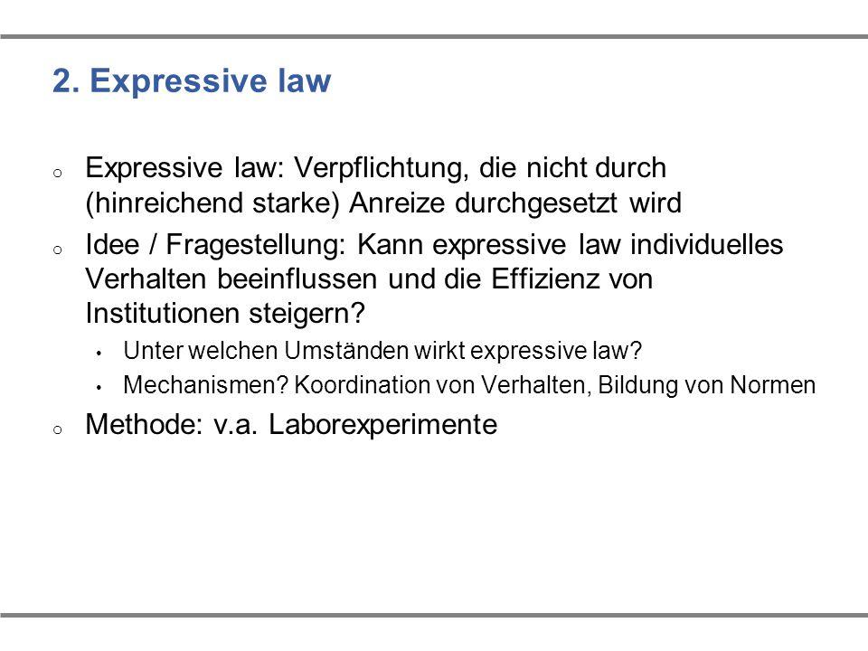 2. Expressive law o Expressive law: Verpflichtung, die nicht durch (hinreichend starke) Anreize durchgesetzt wird o Idee / Fragestellung: Kann express