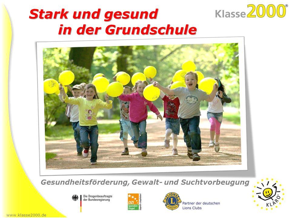 www.klasse2000.de Stark und gesund in der Grundschule Gesundheitsförderung, Gewalt- und Suchtvorbeugung