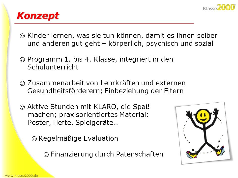www.klasse2000.de Konzept Kinder lernen, was sie tun können, damit es ihnen selber und anderen gut geht – körperlich, psychisch und sozial Programm 1.