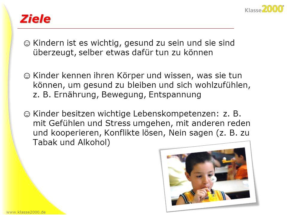 www.klasse2000.de Ziele Kindern ist es wichtig, gesund zu sein und sie sind überzeugt, selber etwas dafür tun zu können Kinder kennen ihren Körper und