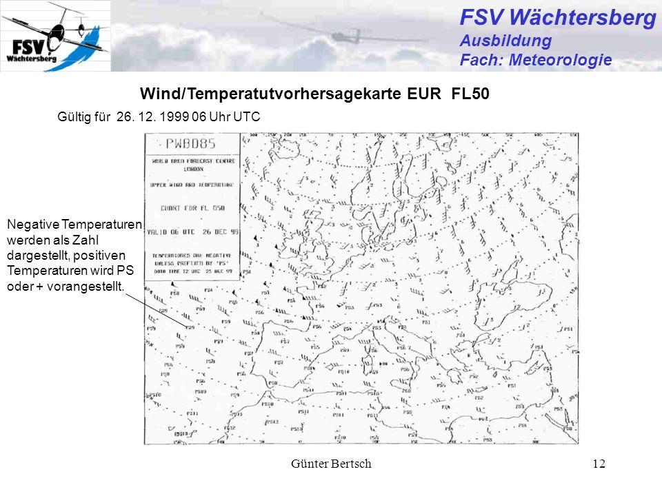 Günter Bertsch12 FSV Wächtersberg Ausbildung Fach: Meteorologie Wind/Temperatutvorhersagekarte EUR FL50 Gültig für 26. 12. 1999 06 Uhr UTC Negative Te