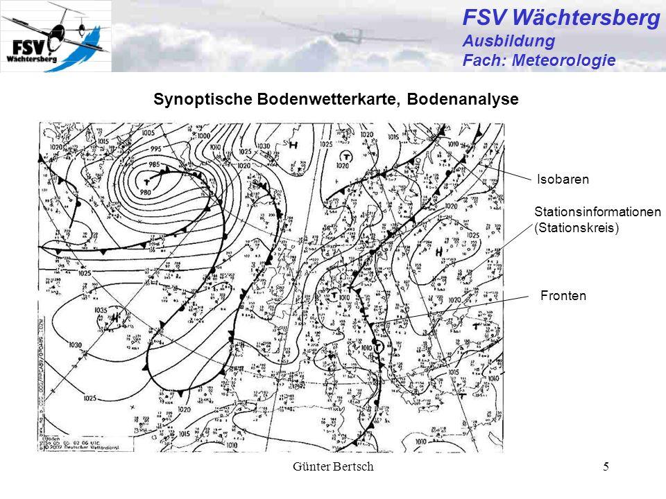 Günter Bertsch6 FSV Wächtersberg Ausbildung Fach: Meteorologie Die wichtigsten Wetterkartensymbole und Abkürzungen 1 Front (Boden): Front (Höhe): Wettererscheinungen: in LLSWC zusätzlich: Bedeckungsgrad in Karten und Meldungen für die Luftfahrt: FEW = few / gering = 1/8 - 2/8 SCT = scattered / aufgelockert = 3/8 - 4/8 BKN = broken / aufgebrochen = 5/8 - 7/8 OVC = overcast / bedeckt = 8/8
