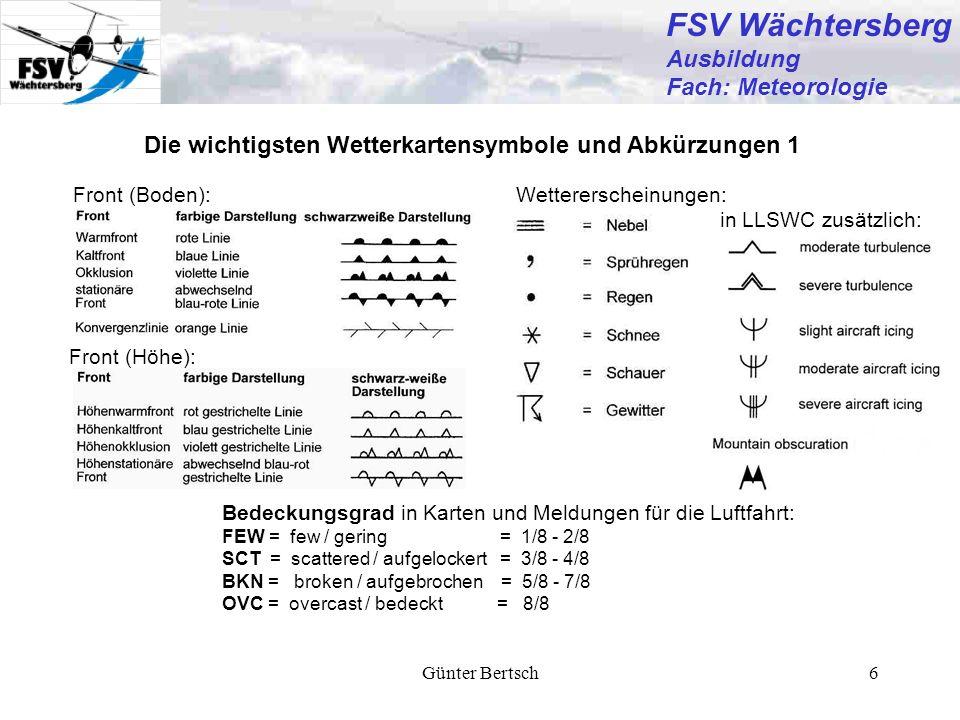 Günter Bertsch7 FSV Wächtersberg Ausbildung Fach: Meteorologie Die wichtigsten Wetterkartensymbole und Abkürzungen 2 1 - 2 kt 3 - 7 kt (5 kt) 8 - 12 kt (10 kt) 48 - 52 kt (50 kt) 23 - 27 kt (25 kt) 78 - 82 kt (80 kt) 118 - 122 kt (120 Kt) Darstellung des Windes: Abkürzungen für Wolken: ST = StratusSC = Stratocumulus CU = CumulusNS = Nimbostratus CB = CumulonimbusAC = Altocumulus AS = AltostratusTCU = towering Cu CI = Cirrus Abkürzungen für Wettererscheinungen: HZ = haze / trockener Dunst BR = mist / (frz.