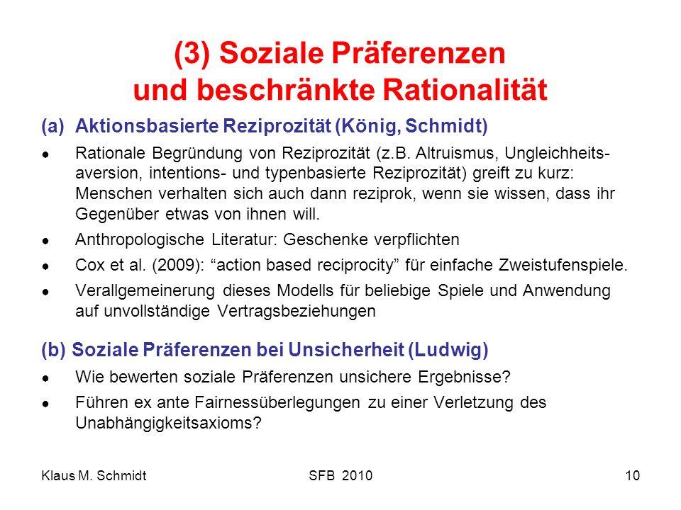 Klaus M. SchmidtSFB 201010 (3) Soziale Präferenzen und beschränkte Rationalität (a)Aktionsbasierte Reziprozität (König, Schmidt) Rationale Begründung