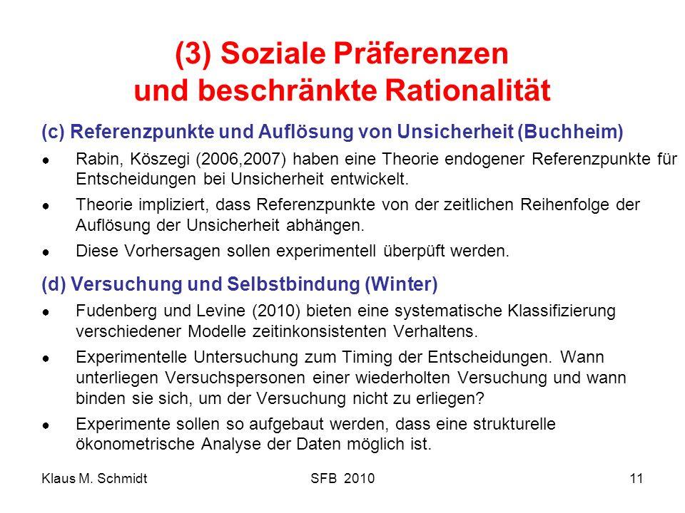Klaus M. SchmidtSFB 201011 (3) Soziale Präferenzen und beschränkte Rationalität (c) Referenzpunkte und Auflösung von Unsicherheit (Buchheim) Rabin, Kö