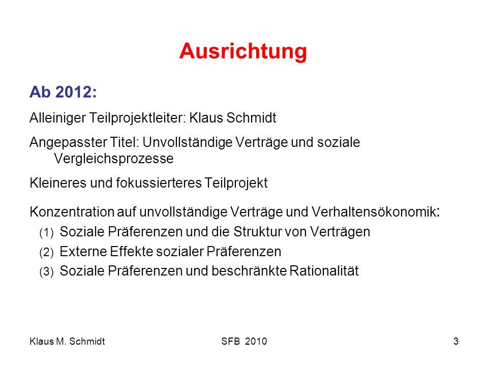 Klaus M. SchmidtSFB 20103 Ausrichtung Ab 2012: Alleiniger Teilprojektleiter: Klaus Schmidt Angepasster Titel: Unvollständige Verträge und soziale Verg