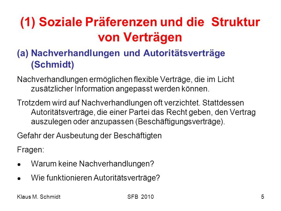 Klaus M. SchmidtSFB 20105 (1) Soziale Präferenzen und die Struktur von Verträgen (a)Nachverhandlungen und Autoritätsverträge (Schmidt) Nachverhandlung