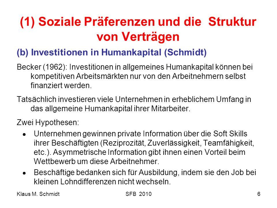 Klaus M. SchmidtSFB 20106 (1) Soziale Präferenzen und die Struktur von Verträgen (b) Investitionen in Humankapital (Schmidt) Becker (1962): Investitio