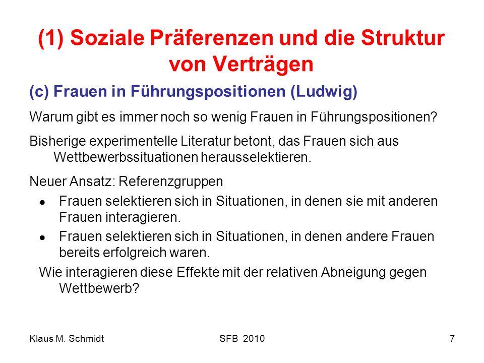 Klaus M. SchmidtSFB 20107 (1) Soziale Präferenzen und die Struktur von Verträgen (c)Frauen in Führungspositionen (Ludwig) Warum gibt es immer noch so