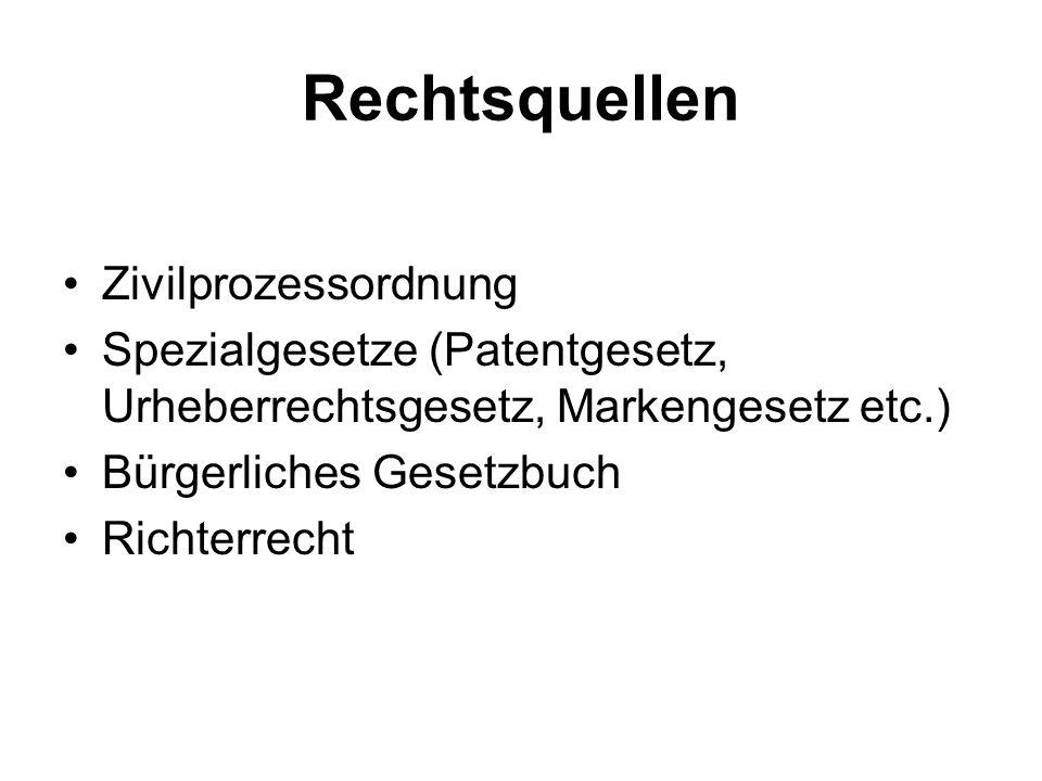 Rechtsquellen Zivilprozessordnung Spezialgesetze (Patentgesetz, Urheberrechtsgesetz, Markengesetz etc.) Bürgerliches Gesetzbuch Richterrecht