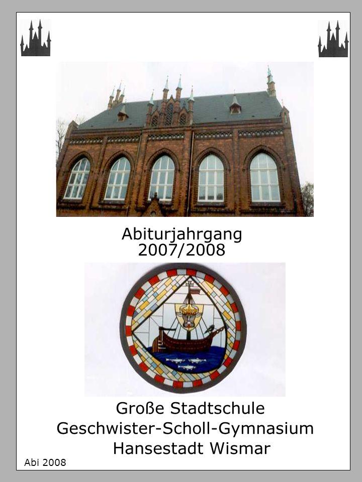 Abiturjahrgang 2007/2008 Große Stadtschule Geschwister-Scholl-Gymnasium Hansestadt Wismar Abi 2008