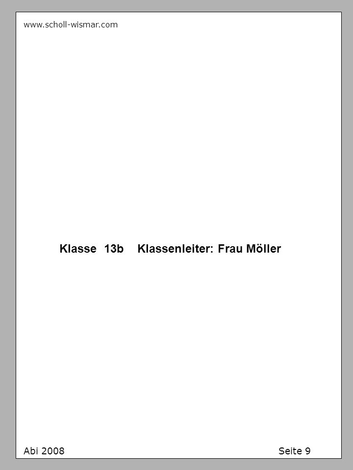 www.scholl-wismar.com Klasse 13b Klassenleiter: Frau Möller Abi 2008 Seite 9