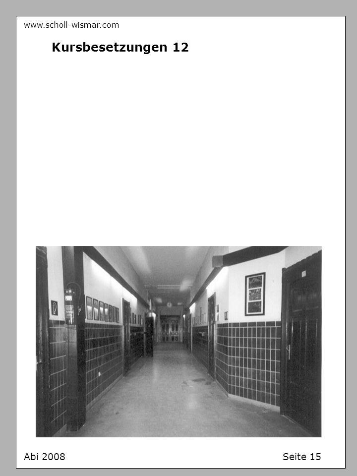 www.scholl-wismar.com Abi 2008 Seite 15 Kursbesetzungen 12