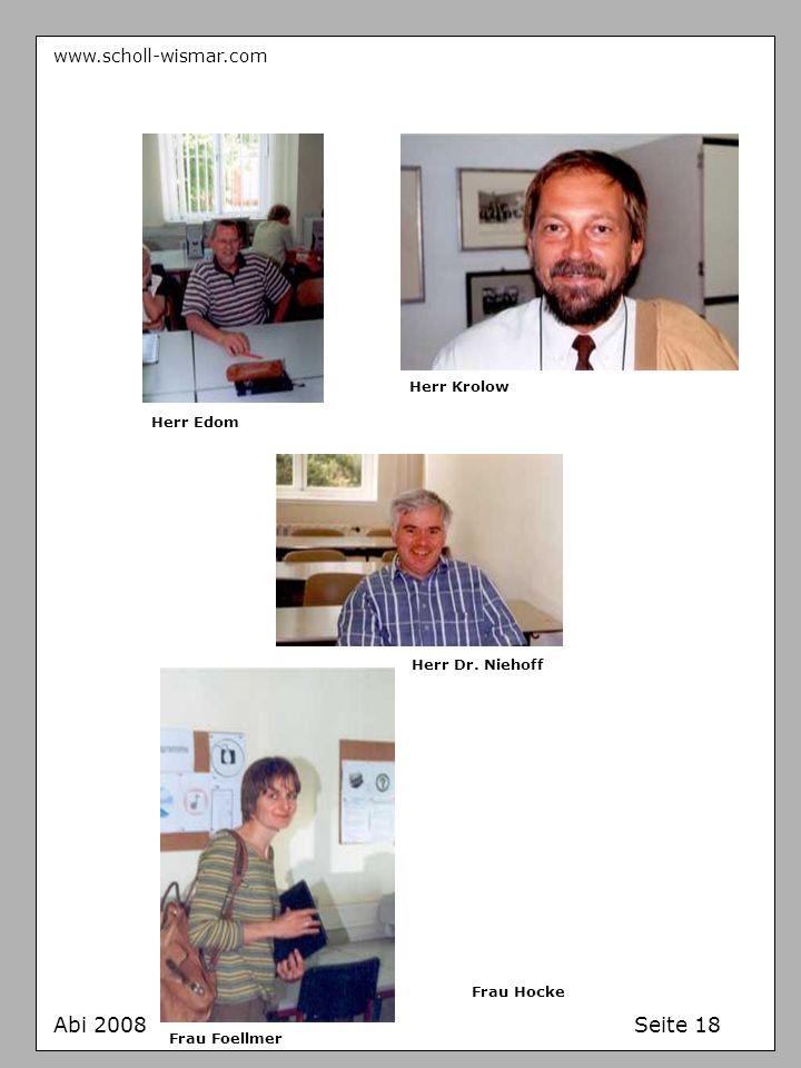 www.scholl-wismar.com Abi 2008 Seite 18 Herr Krolow Herr Edom Herr Dr. Niehoff Frau Foellmer Frau Hocke