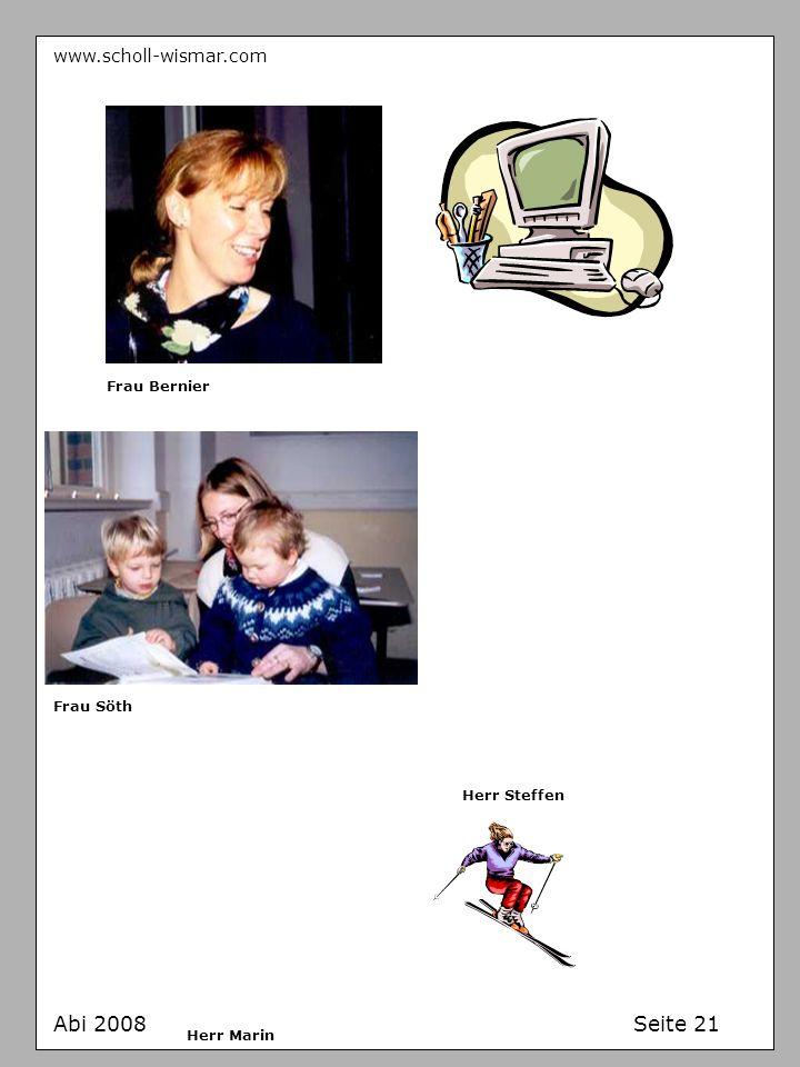 www.scholl-wismar.com Abi 2008 Seite 21 Frau Bernier Herr Steffen Frau Söth Herr Marin