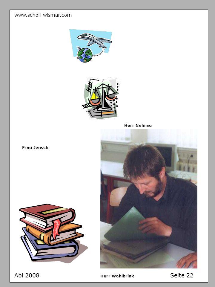www.scholl-wismar.com Abi 2008 Seite 22 Frau Jensch Herr Gehrau Herr Wahlbrink