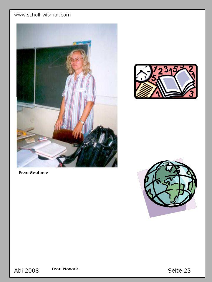 www.scholl-wismar.com Abi 2008 Seite 23 Frau Seehase Frau Nowak