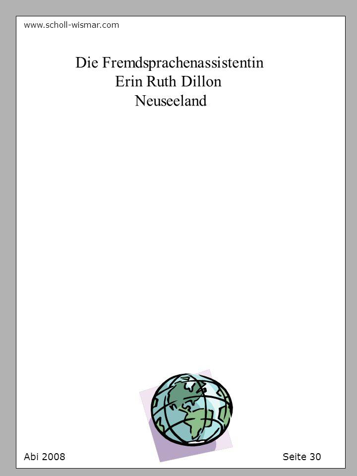 www.scholl-wismar.com Abi 2008 Seite 30 Die Fremdsprachenassistentin Erin Ruth Dillon Neuseeland