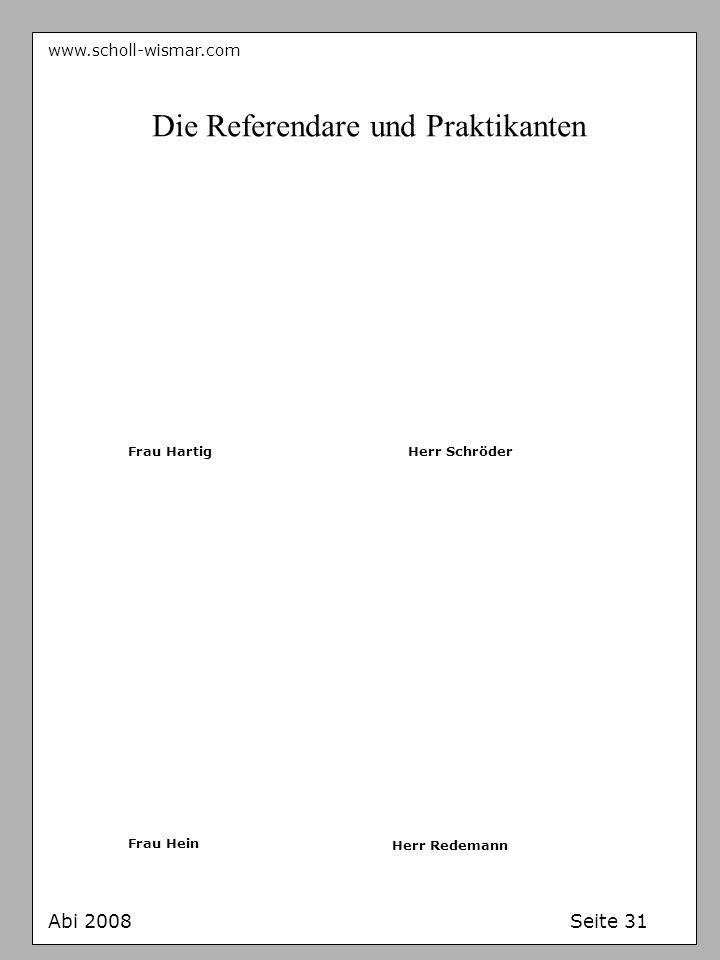 www.scholl-wismar.com Abi 2008 Seite 31 Die Referendare und Praktikanten Frau HartigHerr Schröder Frau Hein Herr Redemann