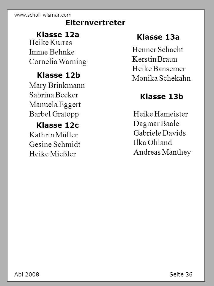 www.scholl-wismar.com Abi 2008 Seite 36 Elternvertreter Klasse 13a Klasse 13b Henner Schacht Kerstin Braun Heike Bansemer Monika Schekahn Heike Hameis