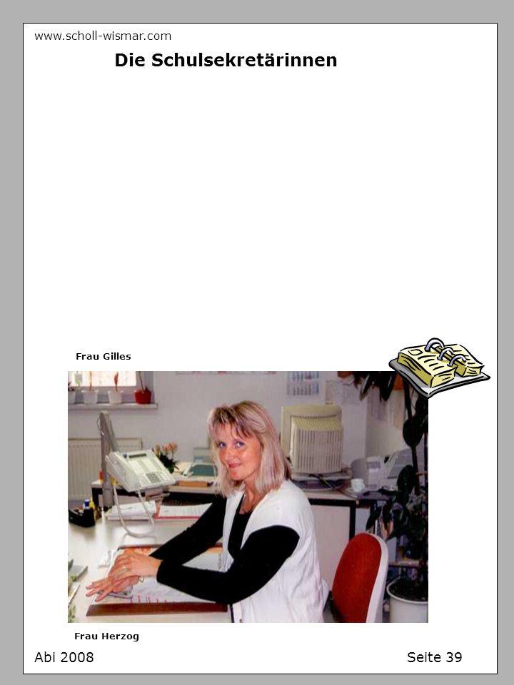 www.scholl-wismar.com Abi 2008 Seite 39 Die Schulsekretärinnen Frau Gilles Frau Herzog