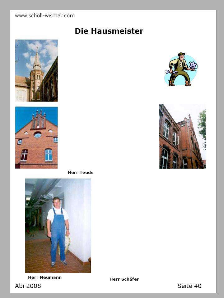 www.scholl-wismar.com Abi 2008 Seite 40 Die Hausmeister Herr Teude Herr Neumann Herr Schäfer