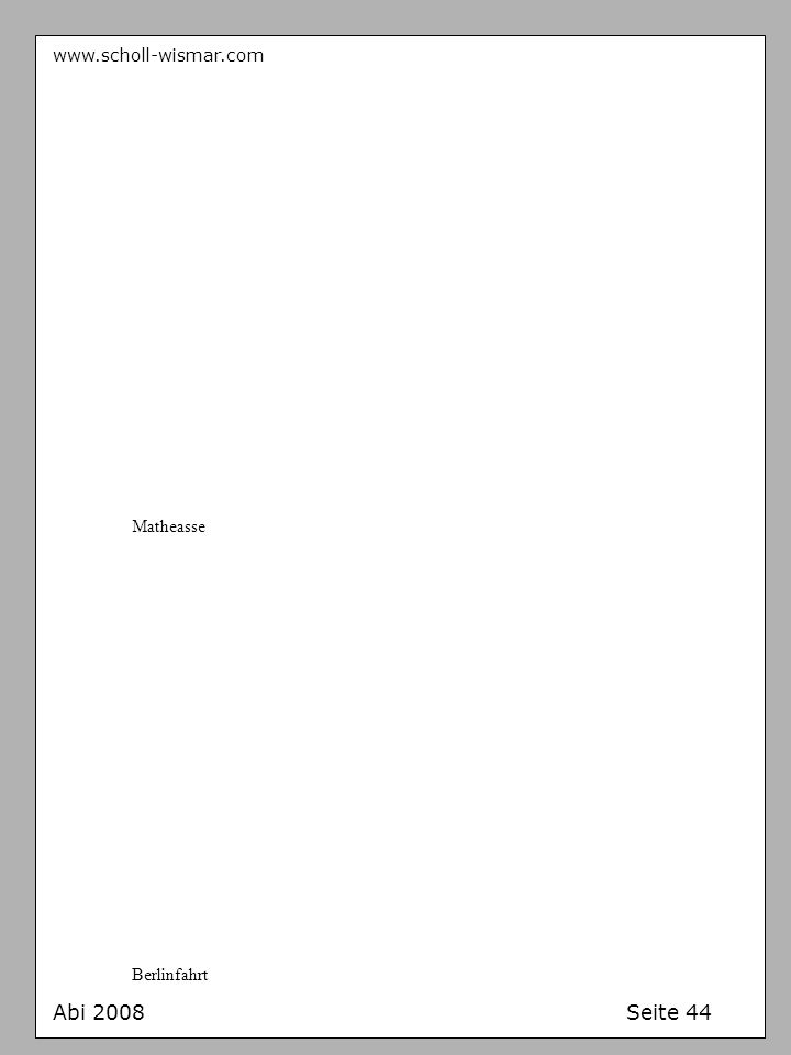 www.scholl-wismar.com Abi 2008 Seite 44 Matheasse Berlinfahrt