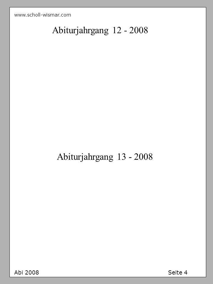 www.scholl-wismar.com Abi 2008 Seite 4 Abiturjahrgang 12 - 2008 Abiturjahrgang 13 - 2008