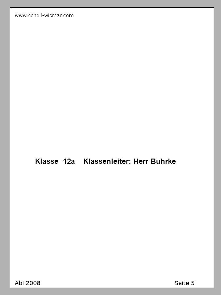 www.scholl-wismar.com Abi 2008 Seite 5 Klasse 12a Klassenleiter: Herr Buhrke