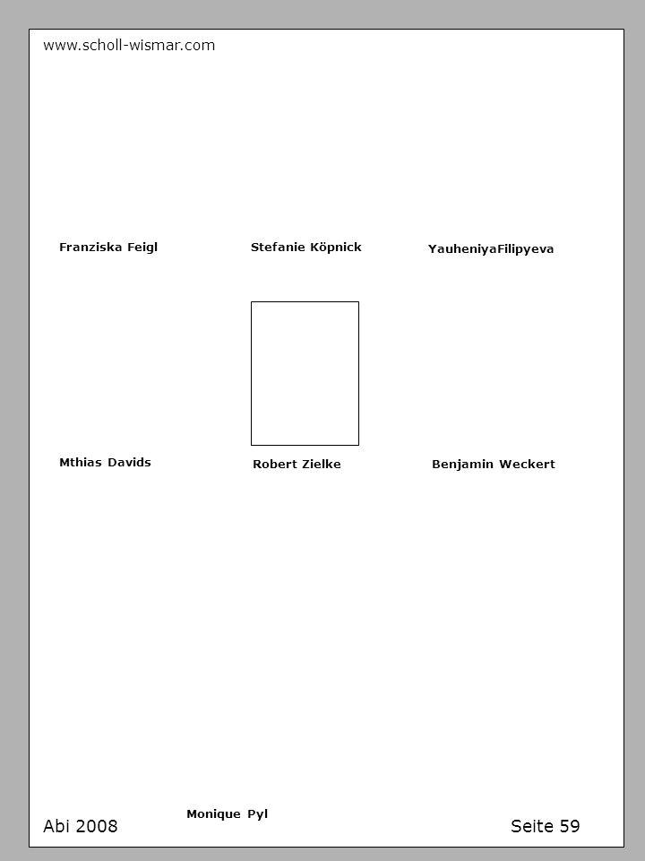 www.scholl-wismar.com Franziska FeiglStefanie Köpnick Abi 2008 Seite 59 YauheniyaFilipyeva Mthias Davids Robert ZielkeBenjamin Weckert Monique Pyl