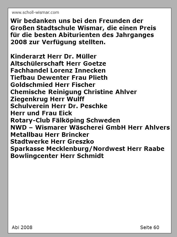 www.scholl-wismar.com Abi 2008 Seite 60 Wir bedanken uns bei den Freunden der Großen Stadtschule Wismar, die einen Preis für die besten Abiturienten d