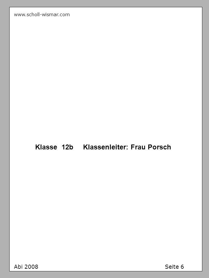 www.scholl-wismar.com Klasse 12b Klassenleiter: Frau Porsch Abi 2008 Seite 6
