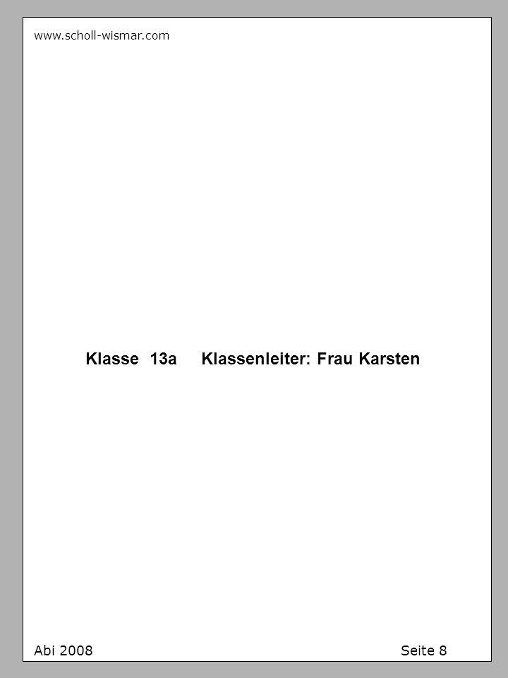 www.scholl-wismar.com Klasse 13a Klassenleiter: Frau Karsten Abi 2008 Seite 8
