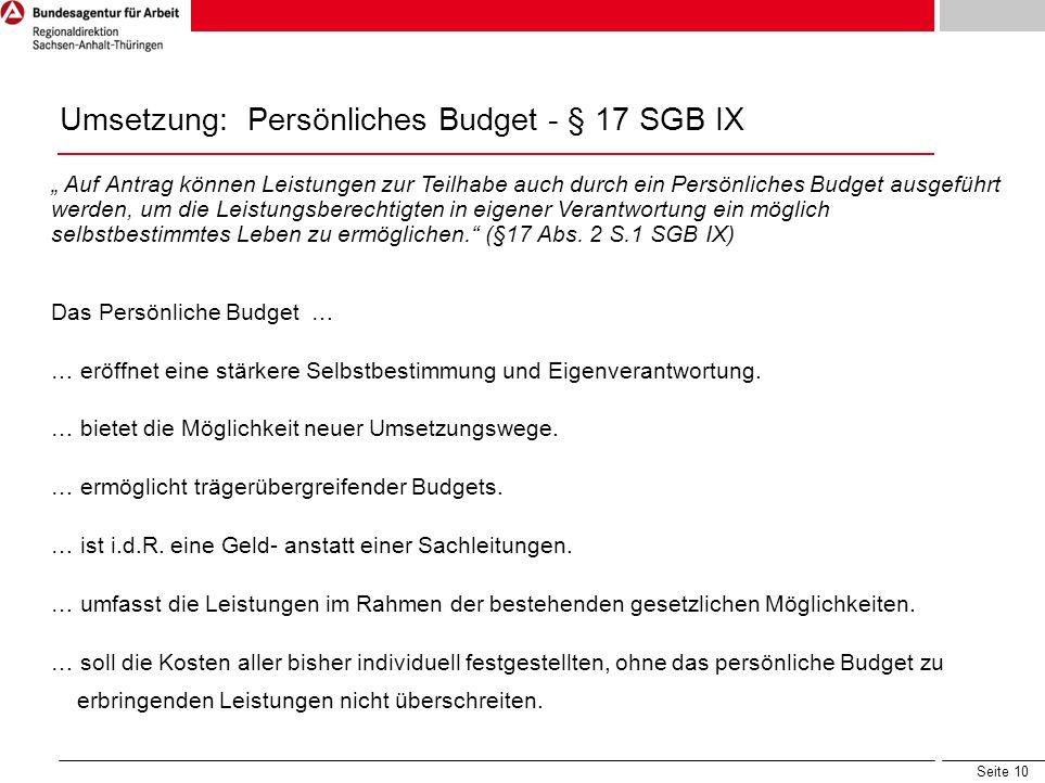 Seite 10 Umsetzung: Persönliches Budget - § 17 SGB IX Auf Antrag können Leistungen zur Teilhabe auch durch ein Persönliches Budget ausgeführt werden,
