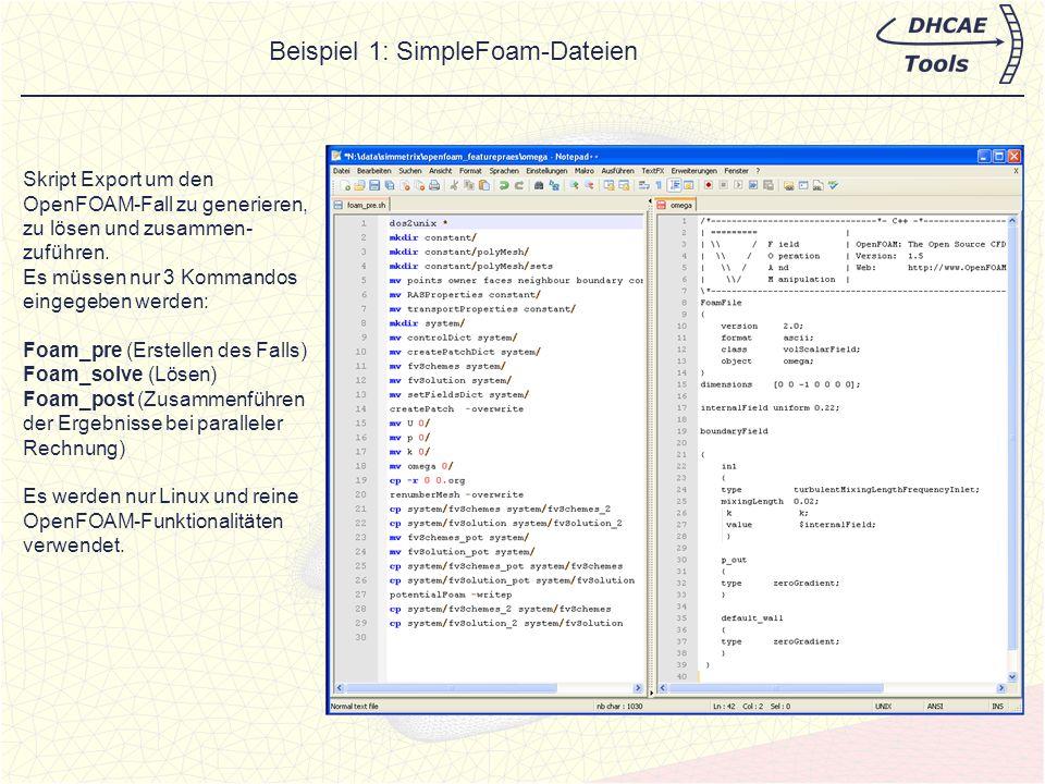 Beispiel 3: InterFOAM mit SnappyHexMesh-Modellierung Lokale Initialisierungen möglich Alle SnappyHexMeshDict- Parameter können gesetzt werden Optionen alle Parameter einzustellen
