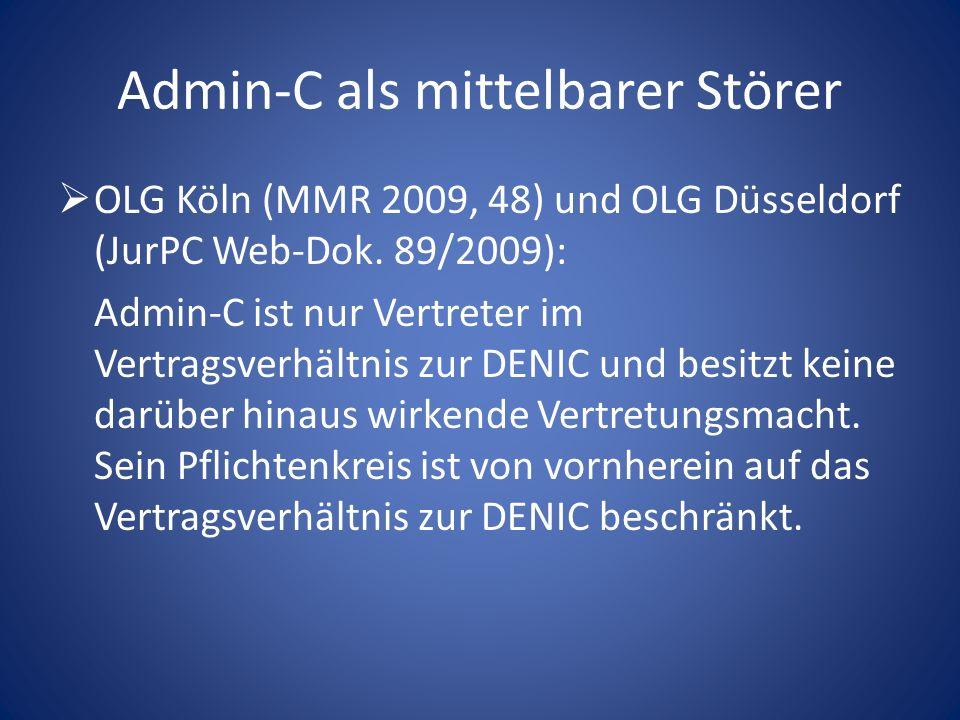 Admin-C als mittelbarer Störer OLG Köln (MMR 2009, 48) und OLG Düsseldorf (JurPC Web-Dok. 89/2009): Admin-C ist nur Vertreter im Vertragsverhältnis zu