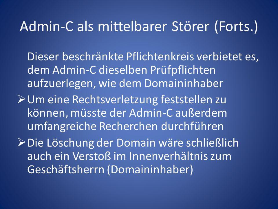 Admin-C als mittelbarer Störer (Forts.) Dieser beschränkte Pflichtenkreis verbietet es, dem Admin-C dieselben Prüfpflichten aufzuerlegen, wie dem Doma