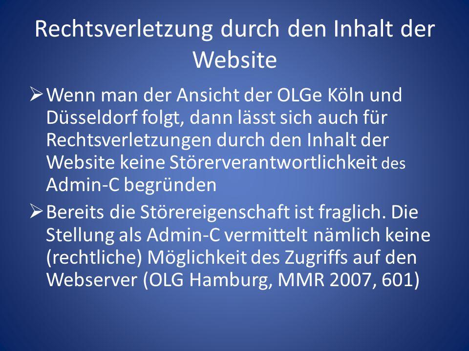Rechtsverletzung durch den Inhalt der Website Wenn man der Ansicht der OLGe Köln und Düsseldorf folgt, dann lässt sich auch für Rechtsverletzungen dur