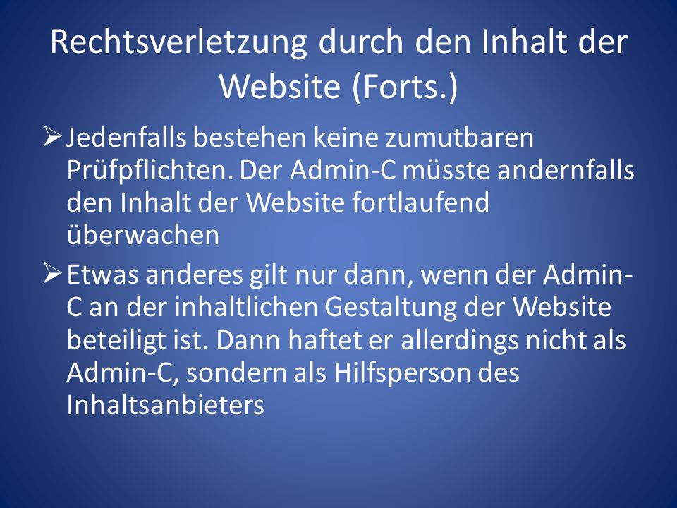 Rechtsverletzung durch den Inhalt der Website (Forts.) Jedenfalls bestehen keine zumutbaren Prüfpflichten. Der Admin-C müsste andernfalls den Inhalt d