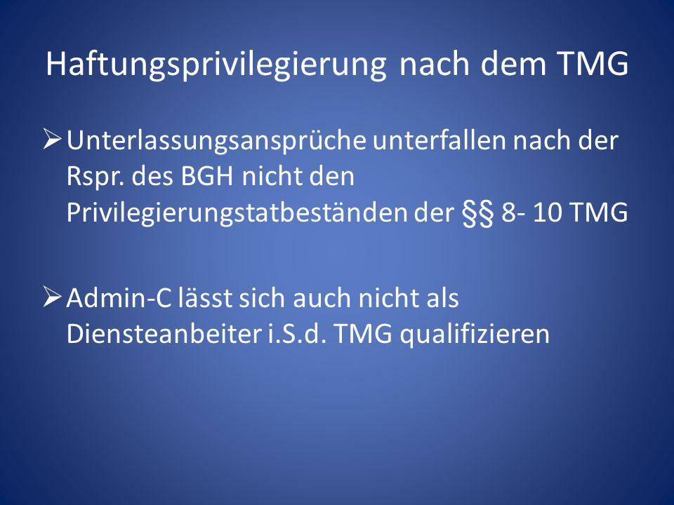 Haftungsprivilegierung nach dem TMG Unterlassungsansprüche unterfallen nach der Rspr. des BGH nicht den Privilegierungstatbeständen der §§ 8- 10 TMG A