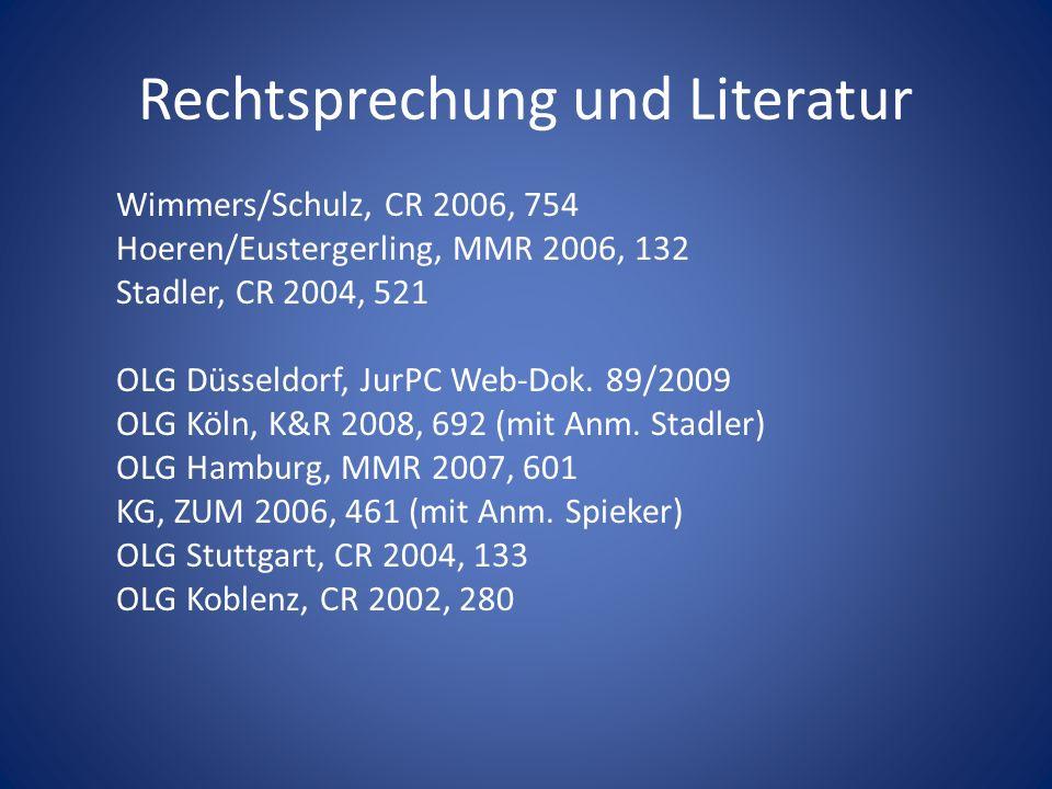 Rechtsprechung und Literatur Wimmers/Schulz, CR 2006, 754 Hoeren/Eustergerling, MMR 2006, 132 Stadler, CR 2004, 521 OLG Düsseldorf, JurPC Web-Dok. 89/