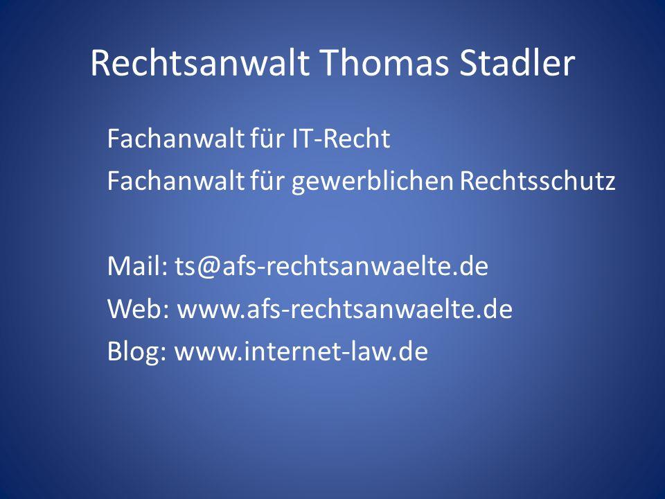 Rechtsanwalt Thomas Stadler Fachanwalt für IT-Recht Fachanwalt für gewerblichen Rechtsschutz Mail: ts@afs-rechtsanwaelte.de Web: www.afs-rechtsanwaelt