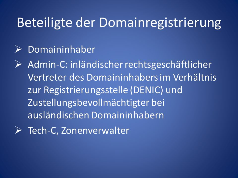 Beteiligte der Domainregistrierung Domaininhaber Admin-C: inländischer rechtsgeschäftlicher Vertreter des Domaininhabers im Verhältnis zur Registrieru