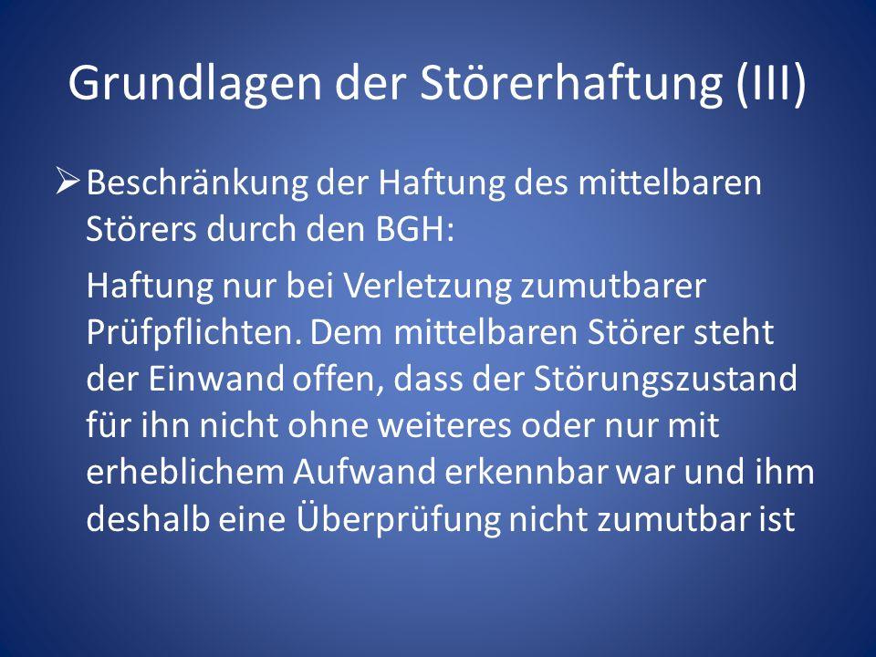 Grundlagen der Störerhaftung (III) Beschränkung der Haftung des mittelbaren Störers durch den BGH: Haftung nur bei Verletzung zumutbarer Prüfpflichten