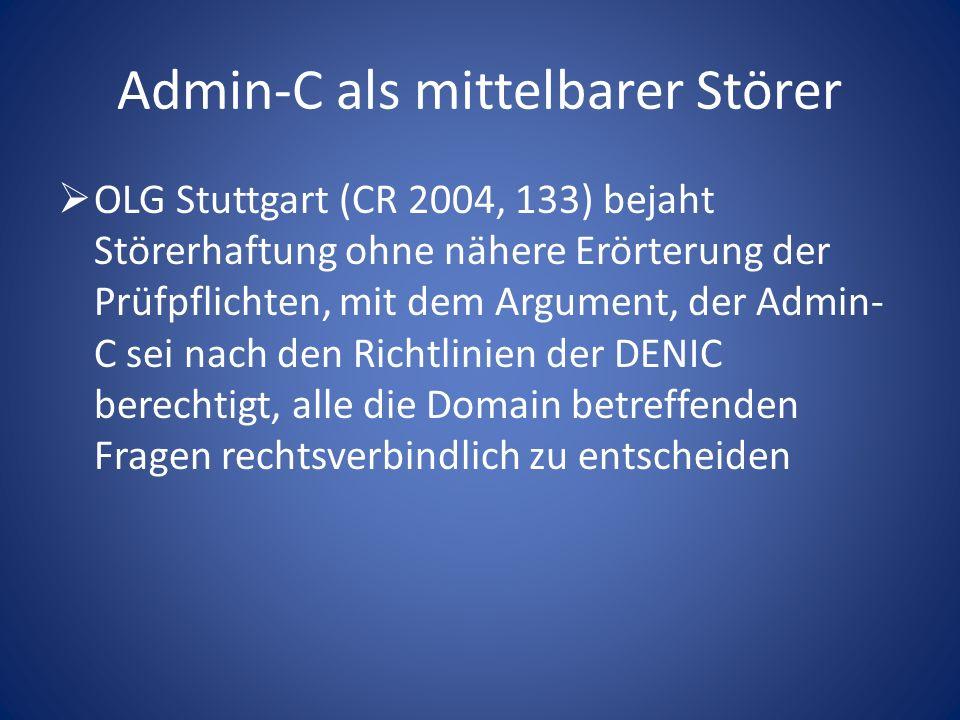 Admin-C als mittelbarer Störer OLG Stuttgart (CR 2004, 133) bejaht Störerhaftung ohne nähere Erörterung der Prüfpflichten, mit dem Argument, der Admin